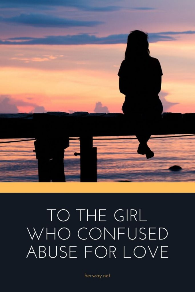 To The Girl Who Confused Abuse For Love