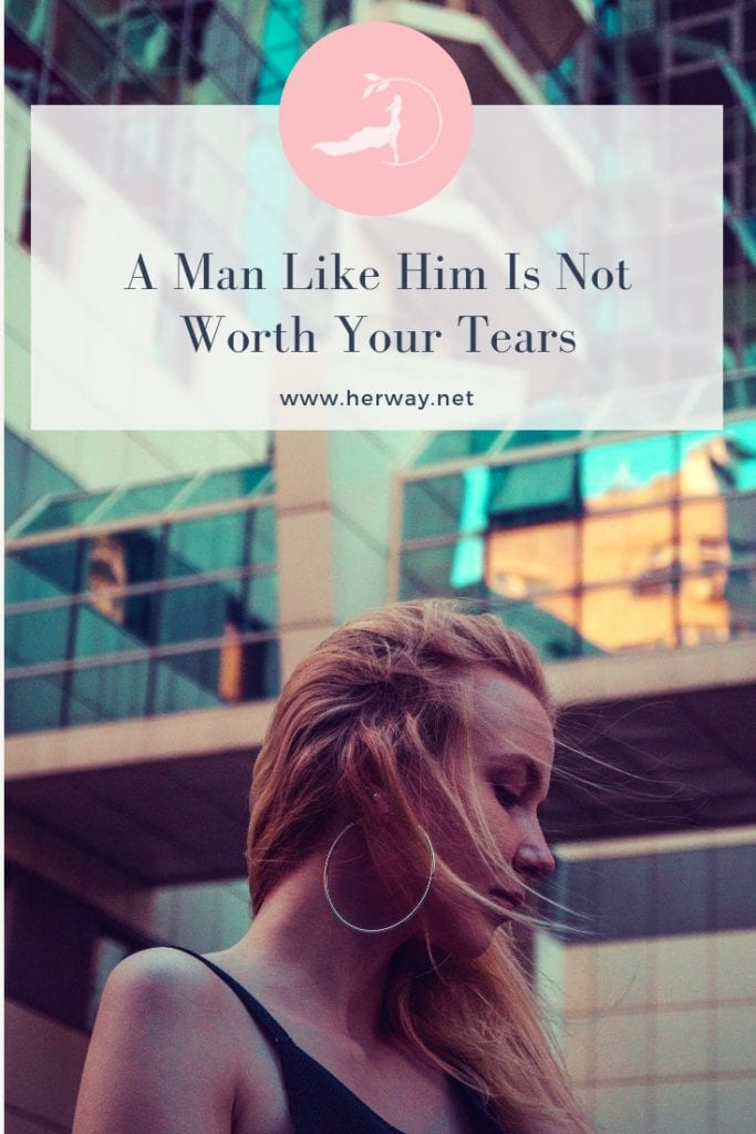 A Man Like Him Is Not Worth Your Tears