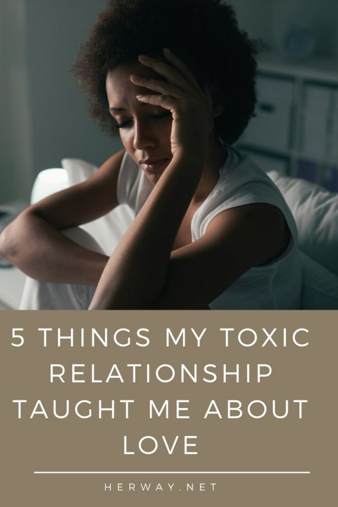 5 Things My Toxic Relationship Taught Me About Love