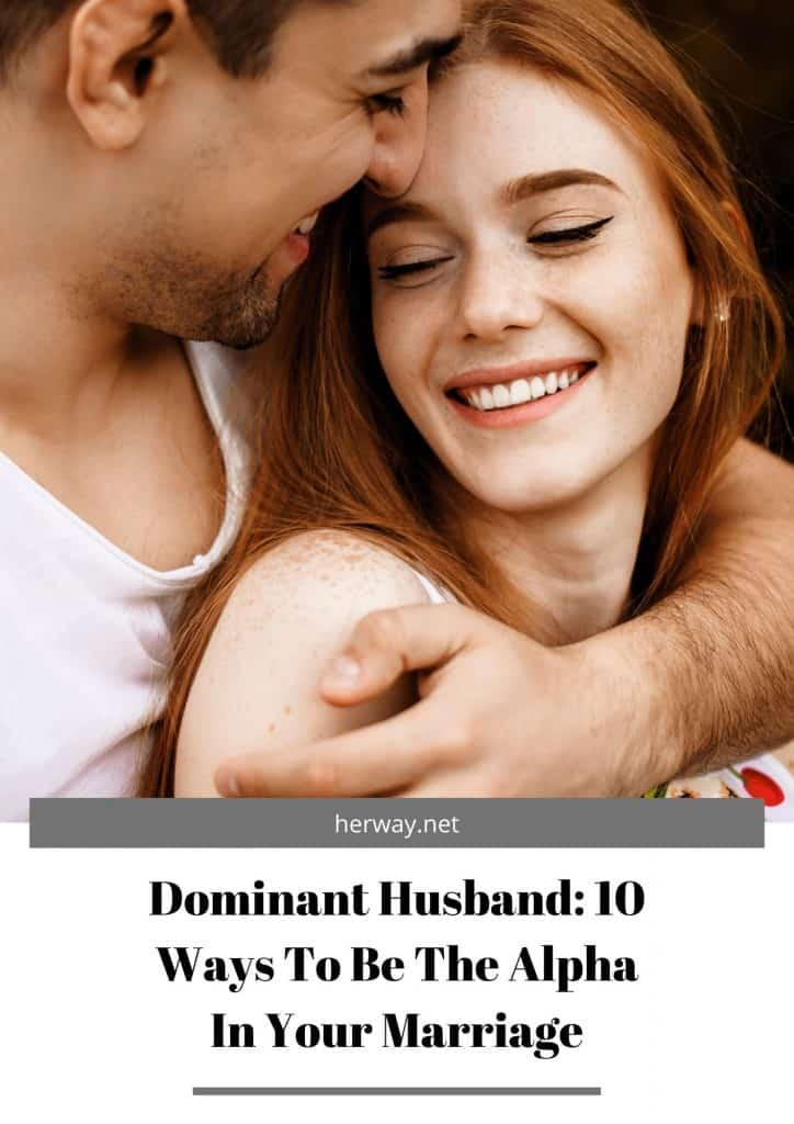 Dominant Husband: 10 Ways To Be The Alpha In Your Marriage