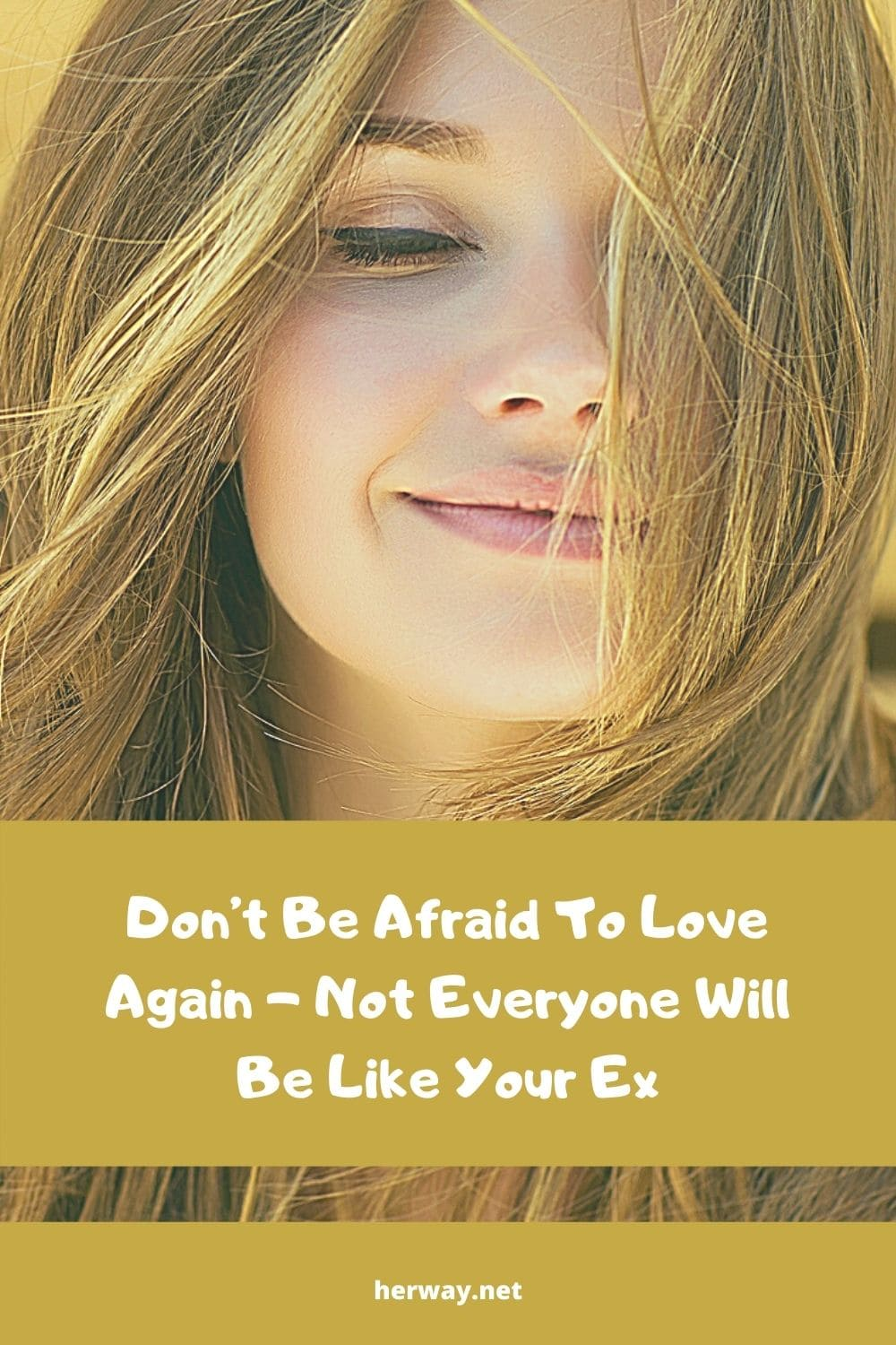 Don't Be Afraid To Love Again - Not Everyone Will Be Like Your Ex