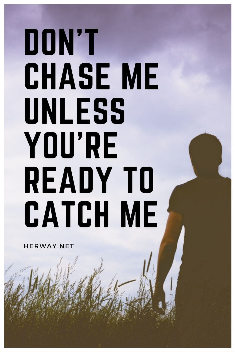 Don't Chase Me Unless You're Ready To Catch Me