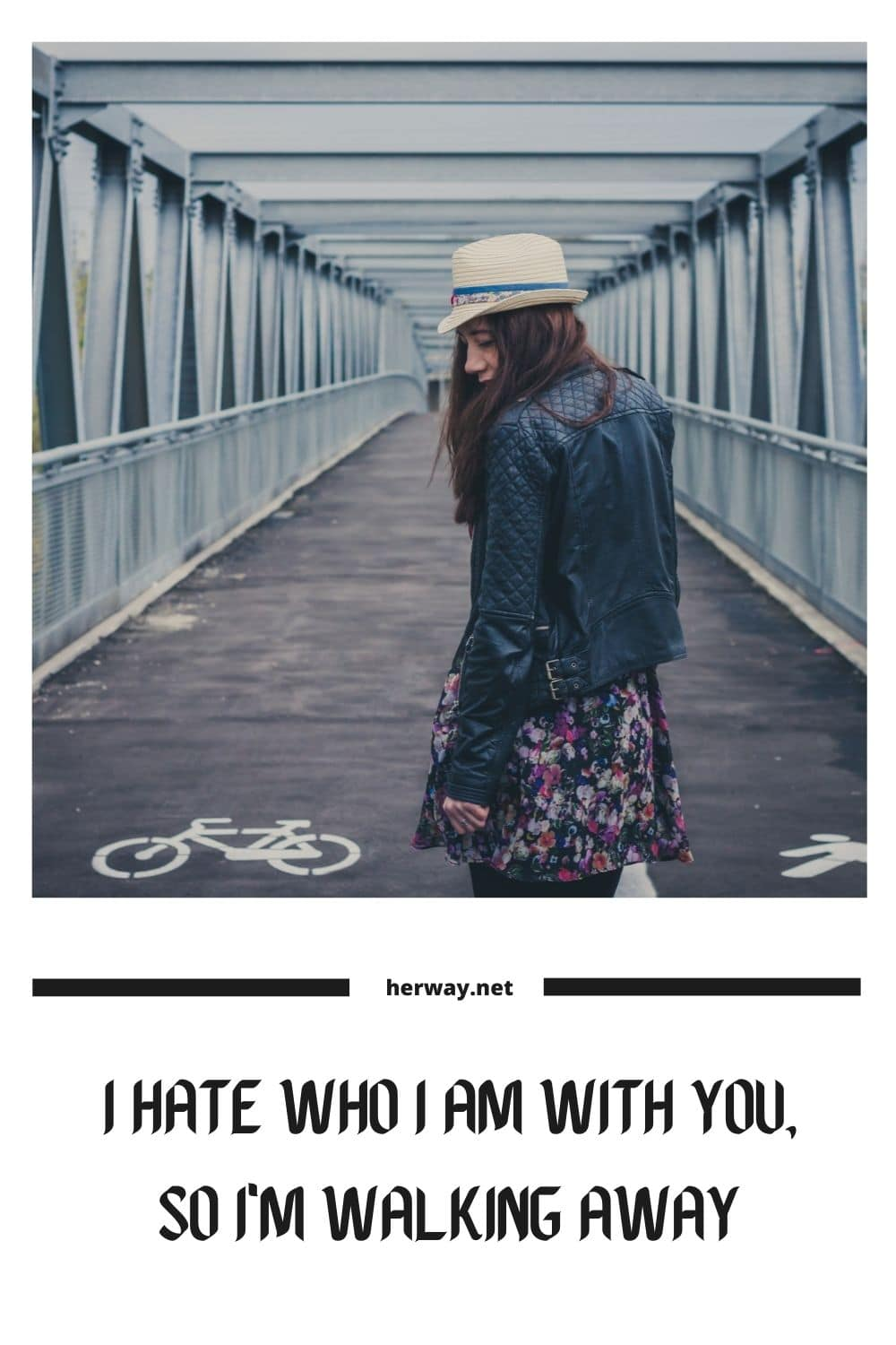 I Hate Who I Am With You, So I'm Walking Away