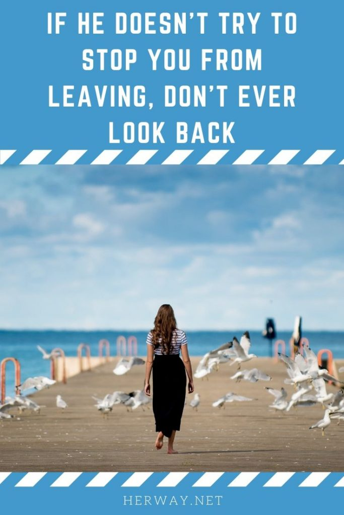 If He Doesn't Try To Stop You From Leaving, Don't Ever Look Back