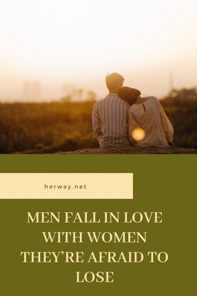 Men Fall In Love With Women They're Afraid To Lose