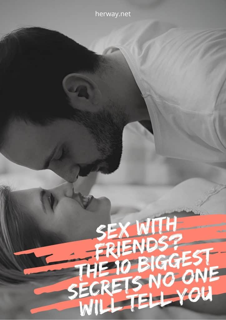 Sex With Friends? The 10 Biggest Secrets No One Will Tell You