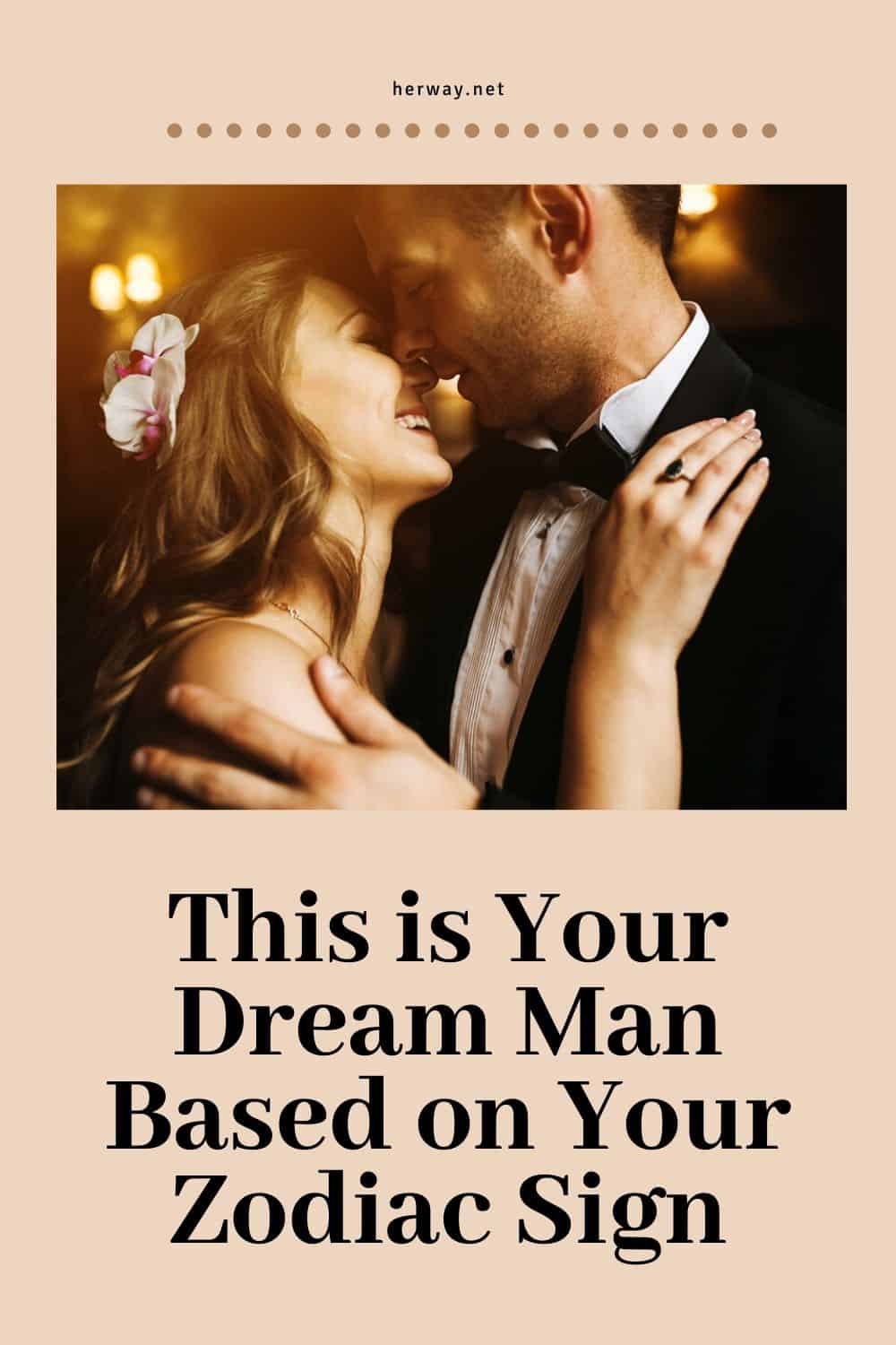 This is Your Dream Man Based on Your Zodiac Sign