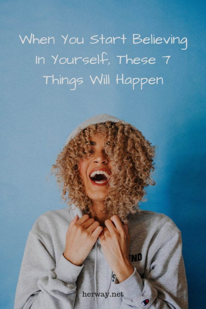 When You Start Believing In Yourself, These 7 Things Will Happen