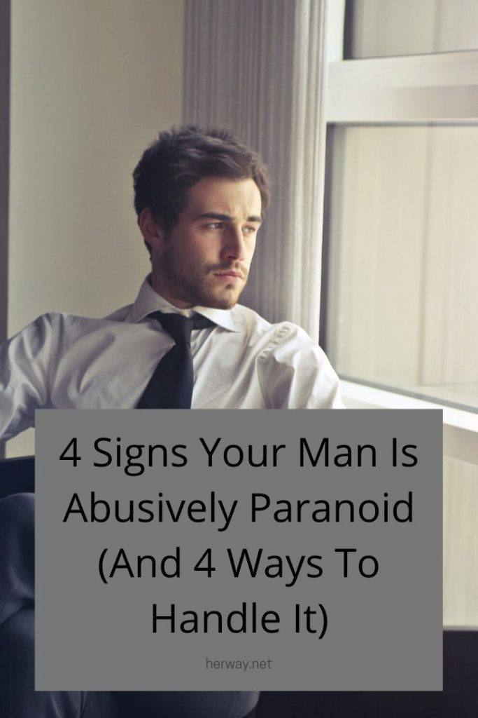 4 Signs Your Man Is Abusively Paranoid (And 4 Ways To Handle It)