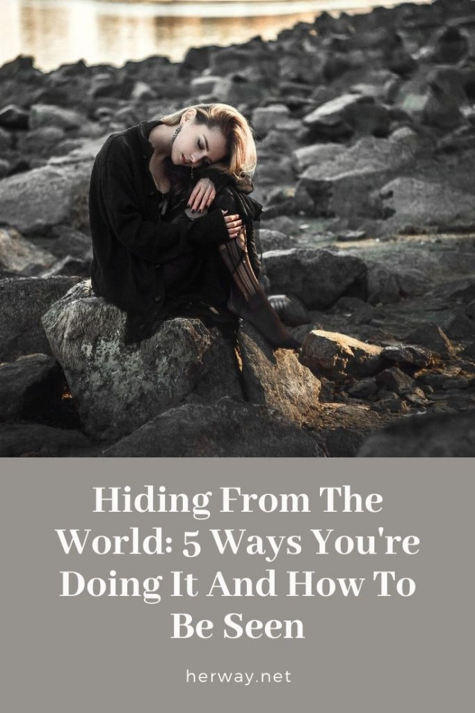 Hiding From The World: 5 Ways You're Doing It And How To Be Seen