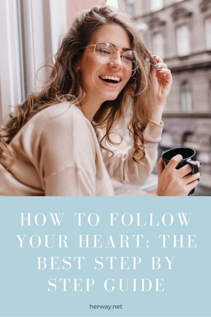 How To Follow Your Heart: The Best Step By Step Guide