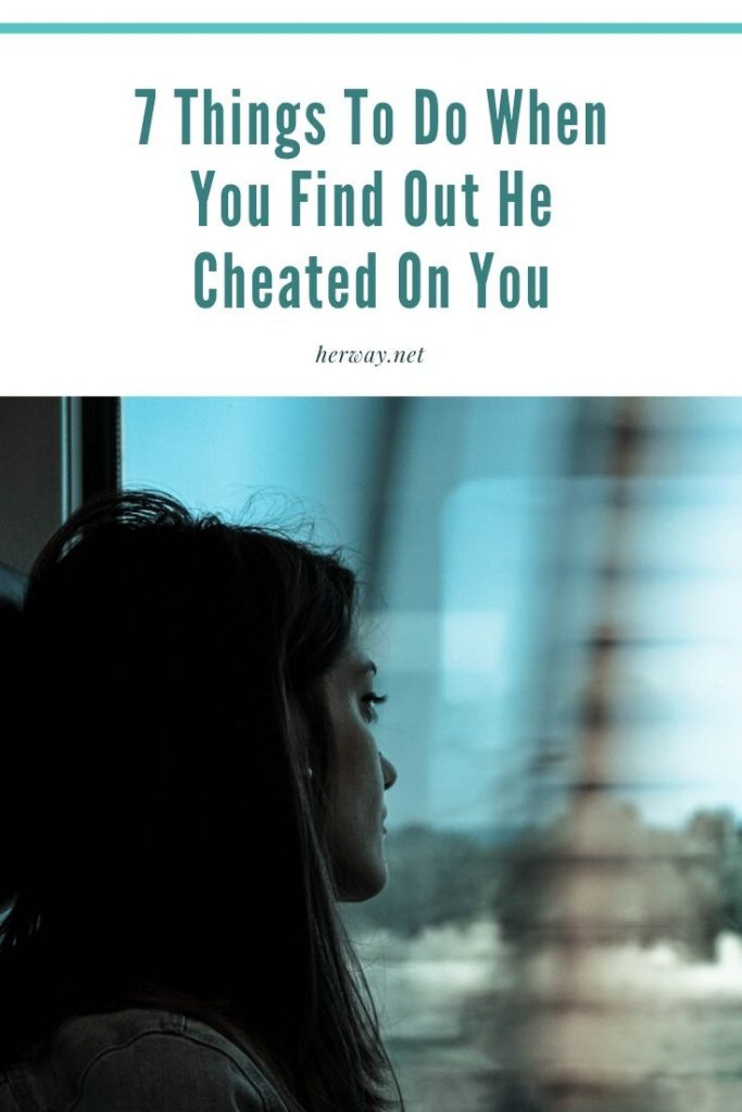 7 Things To Do When You Find Out He Cheated On You