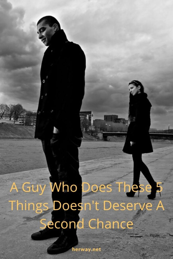 A Guy Who Does These 5 Things Doesn't Deserve A Second Chance
