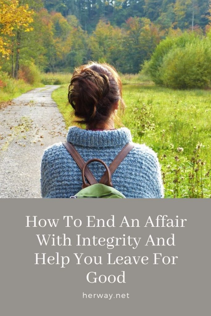 How To End An Affair With Integrity And Help You Leave For Good
