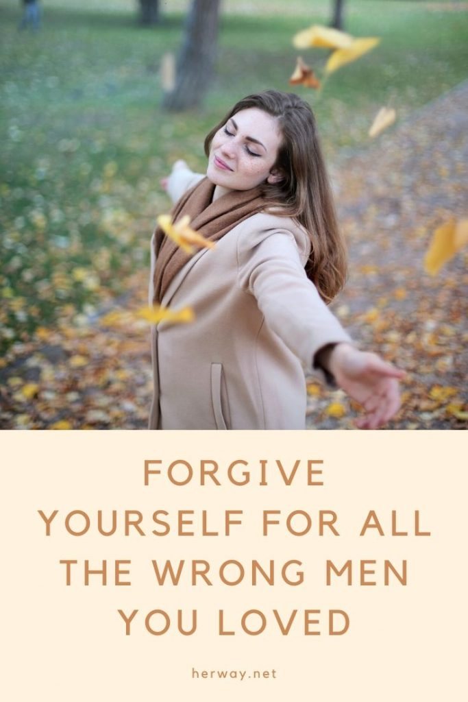 Forgive Yourself For All The Wrong Men You Loved