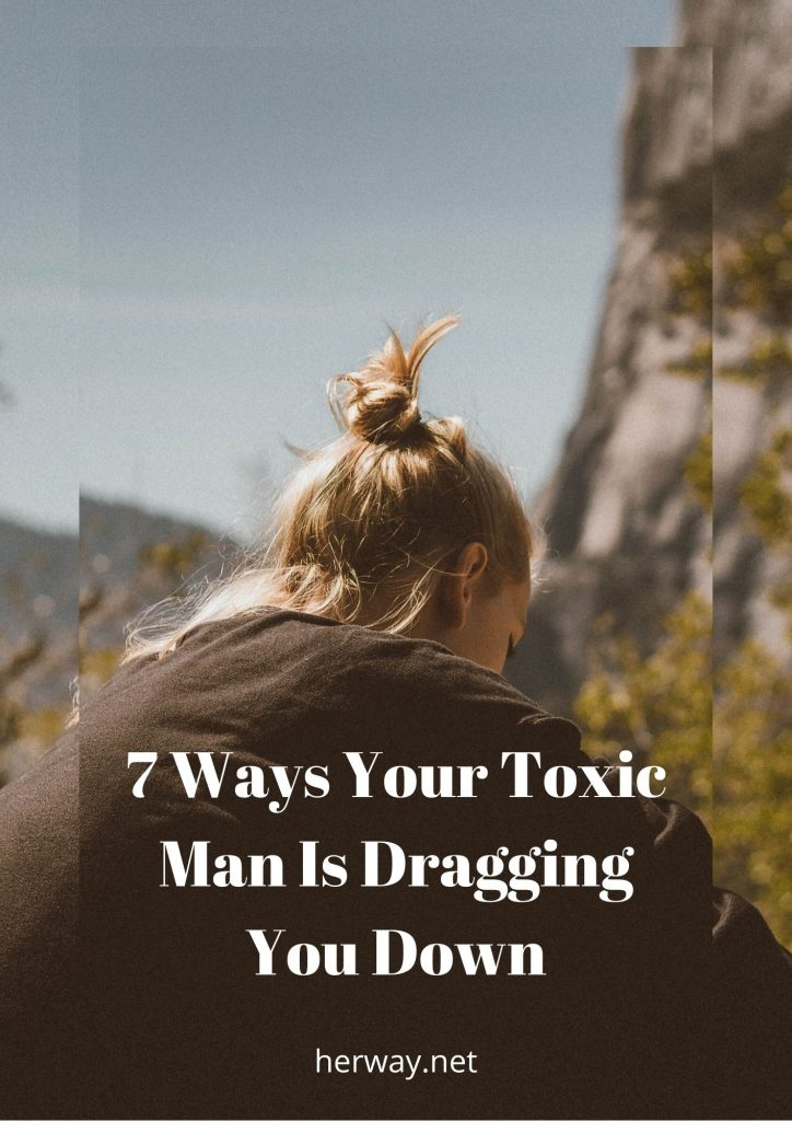 7 Ways Your Toxic Man Is Dragging You Down