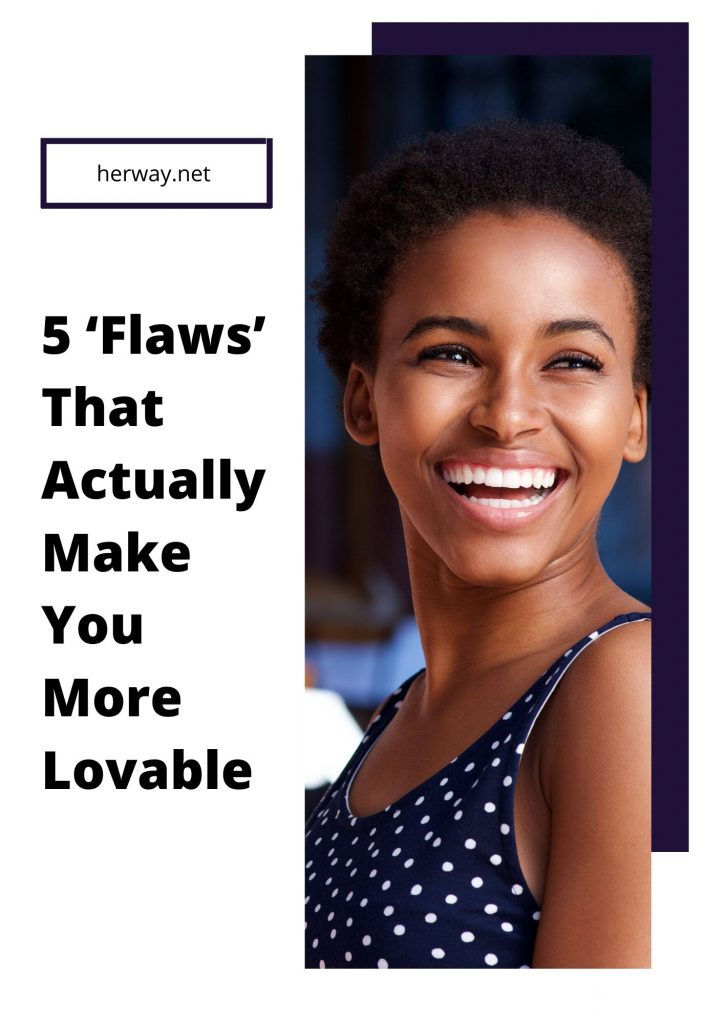 5 'Flaws' That Actually Make You More Lovable