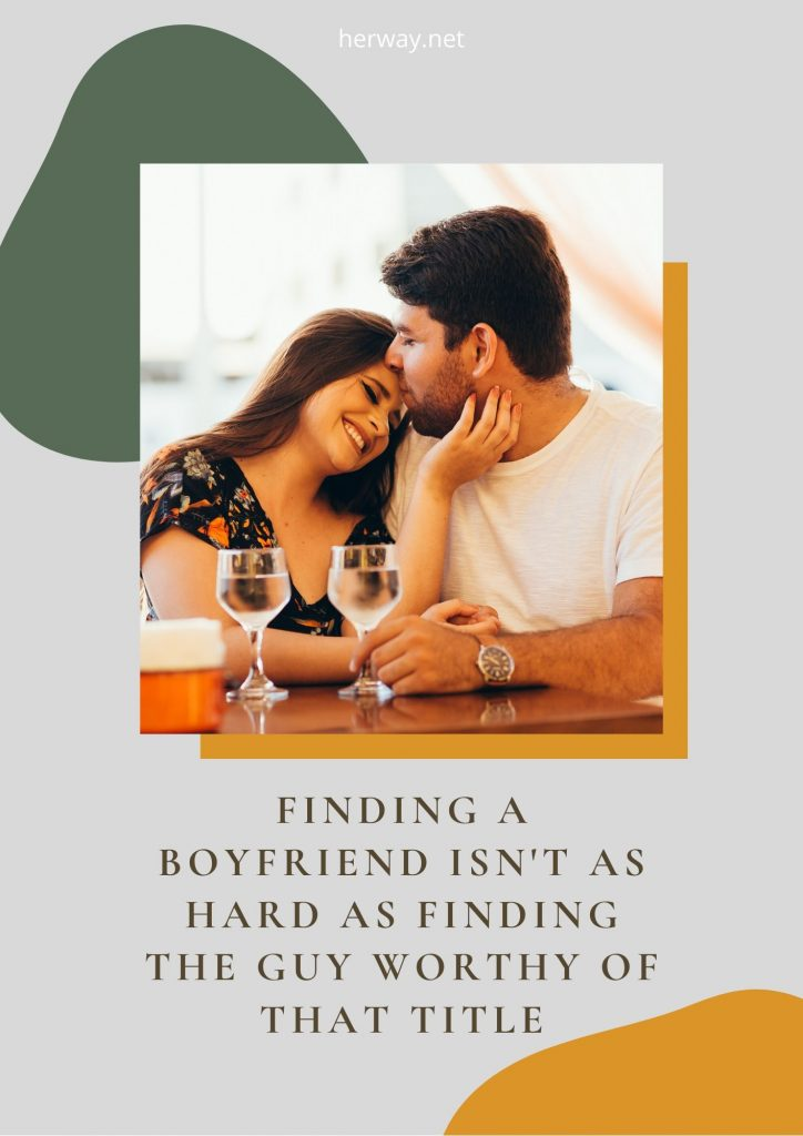 Finding A Boyfriend Isn't As Hard As Finding The Guy Worthy Of That Title