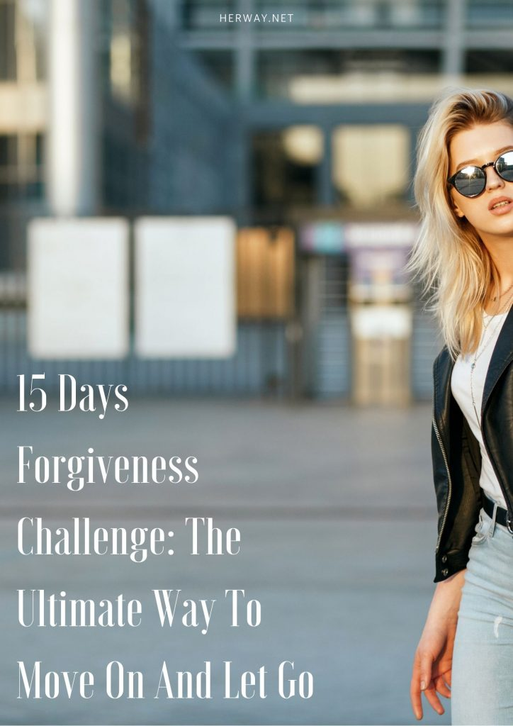 15 Days Forgiveness Challenge: The Ultimate Way To Move On And Let Go