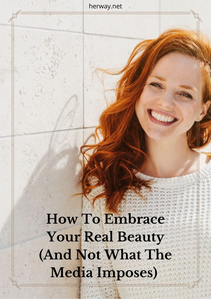 How To Embrace Your Real Beauty (And Not What The Media Imposes)