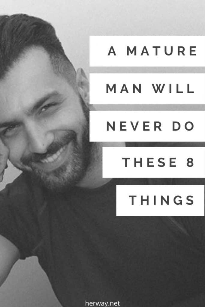 A Mature Man Will Never Do These 8 Things