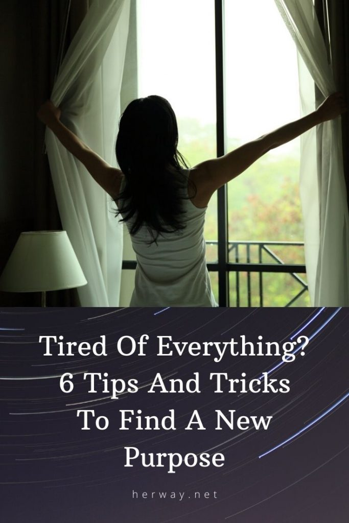 Tired Of Everything? 6 Tips And Tricks To Find A New Purpose