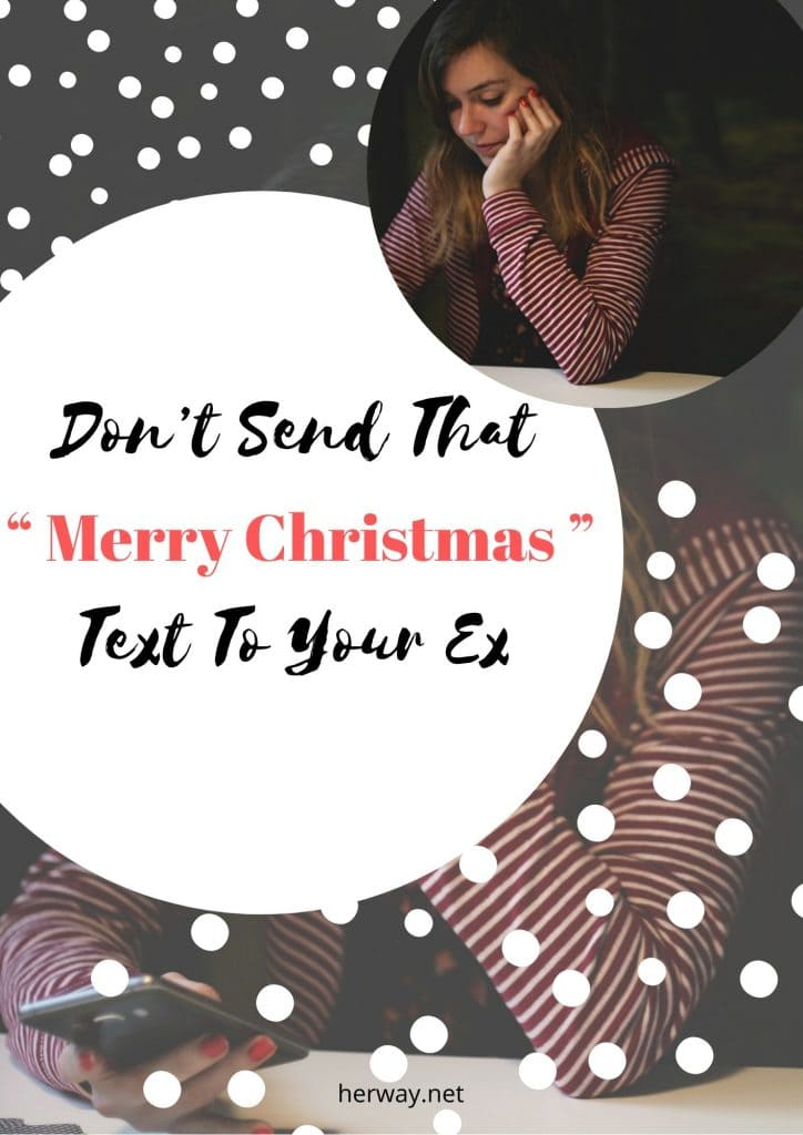 "Don't Send That "" Merry Christmas "" Text To Your Ex"