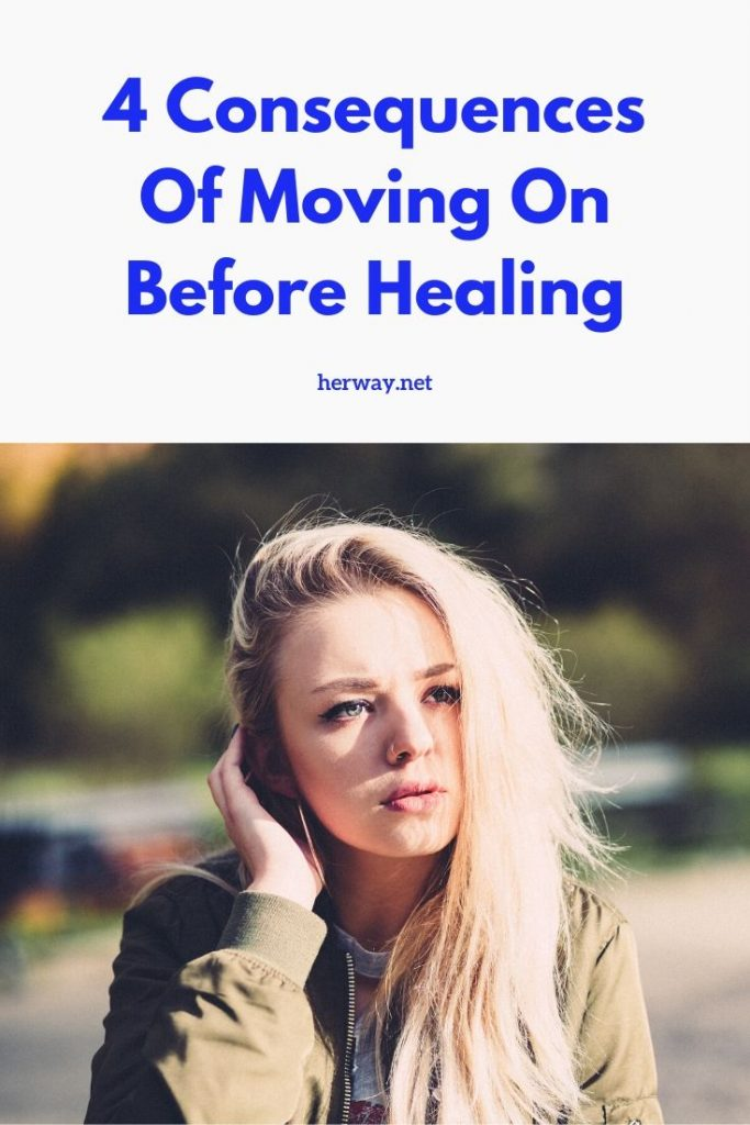 4 Consequences Of Moving On Before Healing