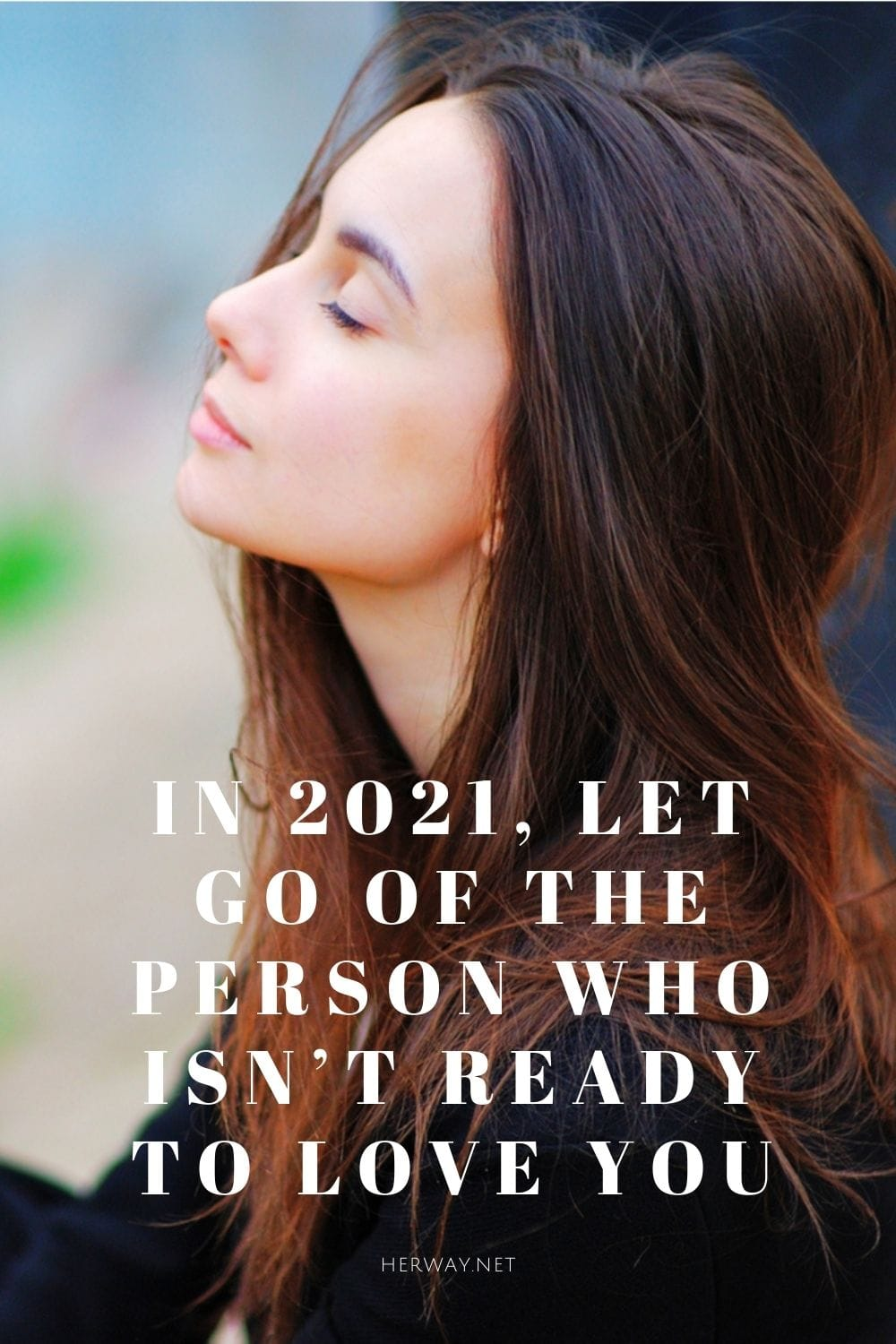 In 2021, Let Go Of The Person Who Isn't Ready To Love You