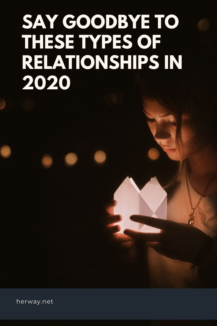 Say Goodbye To These Types Of Relationships In 2020