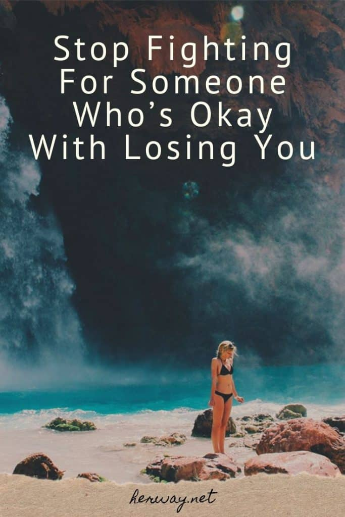 Stop Fighting For Someone Who's Okay With Losing You