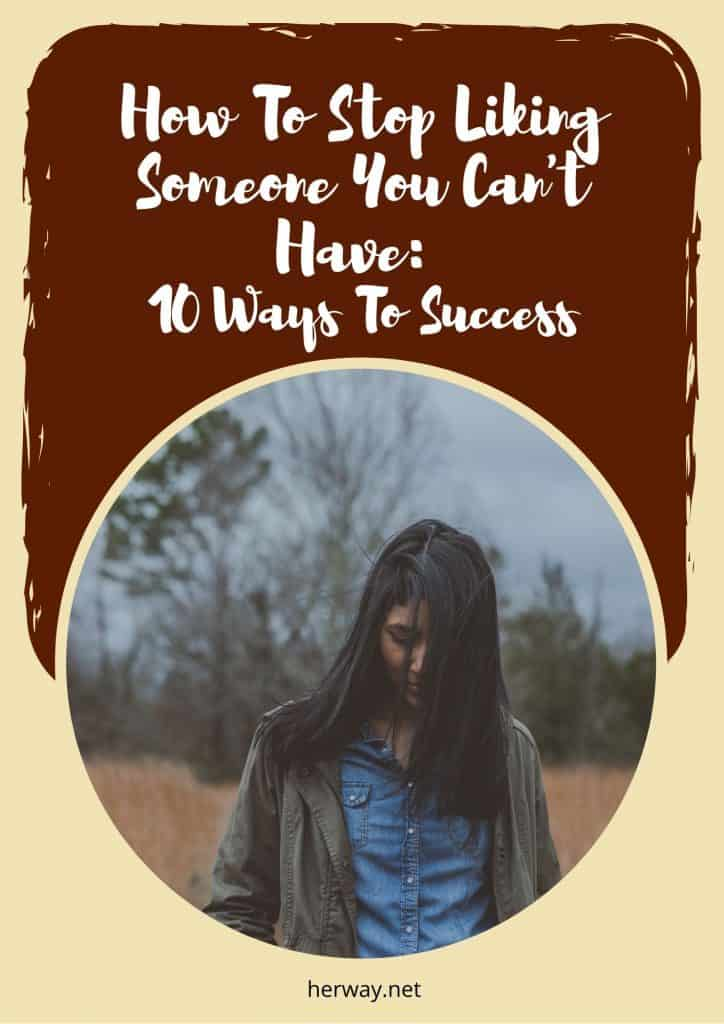 How To Stop Liking Someone You Can't Have: 10 Ways To Success