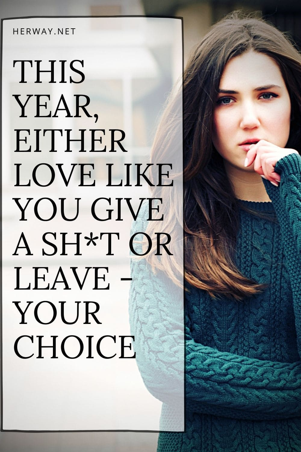 This Year, Either Love Like You Give A Sh*t Or Leave - Your Choice