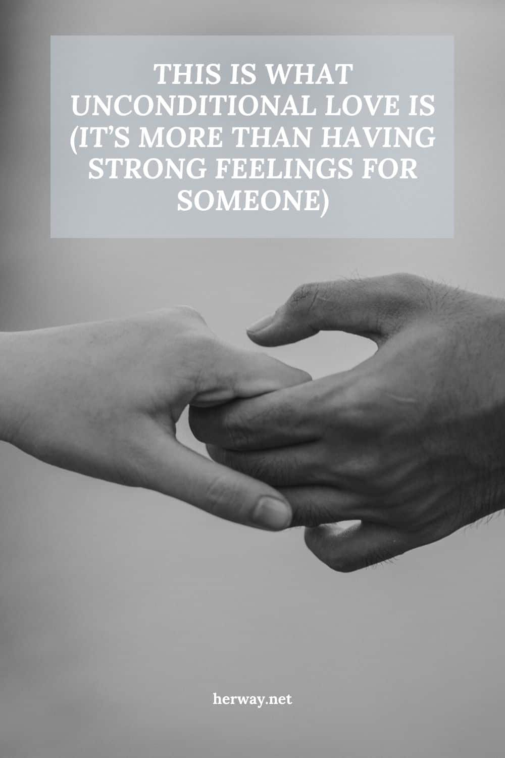 This is What Unconditional Love Is (It's More Than Having Strong Feelings For Someone)