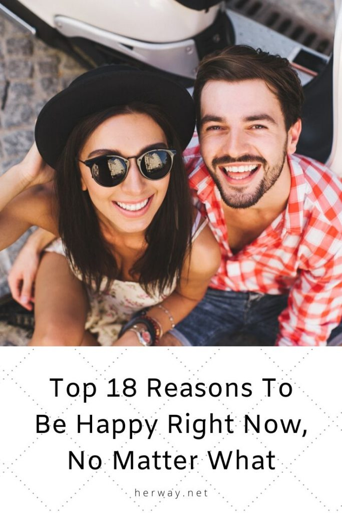 Top 18 Reasons To Be Happy Right Now, No Matter What