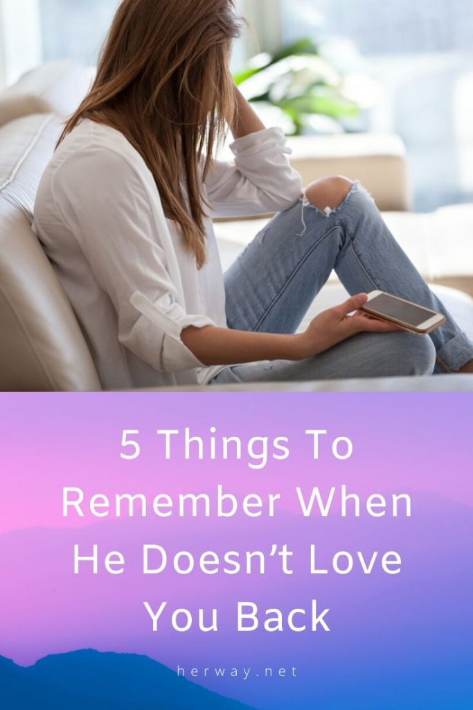 5 Things To Remember When He Doesn't Love You Back
