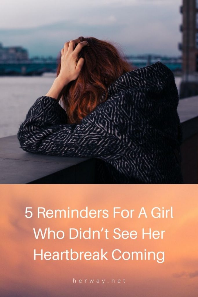 5 Reminders For A Girl Who Didn't See Her Heartbreak Coming