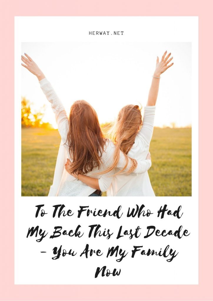 To The Friend Who Had My Back This Last Decade - You Are My Family Now