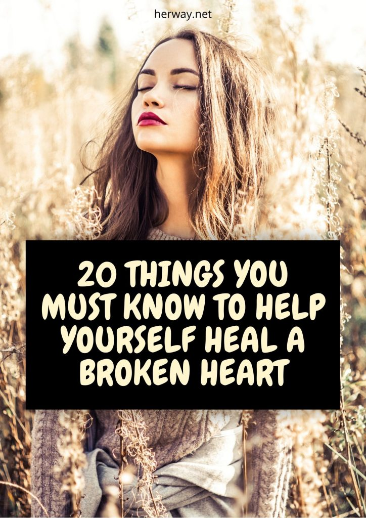 20 Things You Must Know To Help Yourself Heal A Broken Heart