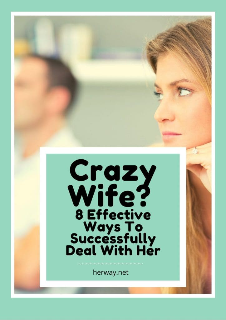 Crazy Wife 8 Effective Ways To Successfully Deal With Her