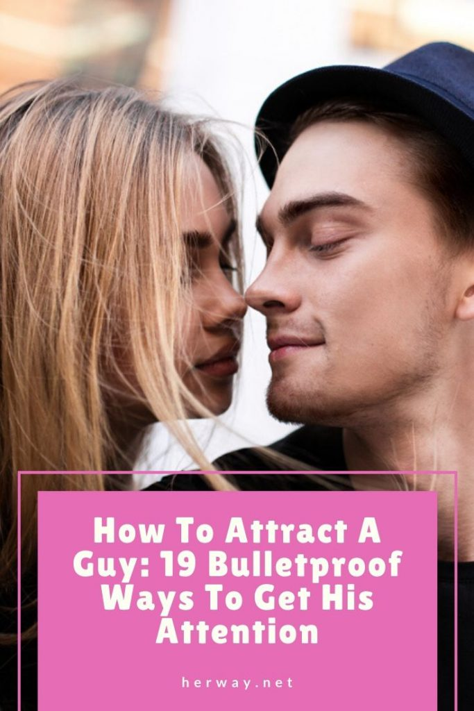 How To Attract A Guy: 19 Bulletproof Ways To Get His Attention