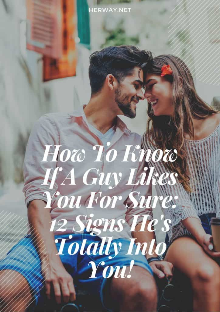 How To Know If A Guy Likes You For Sure: 12 Signs He's Totally Into You!