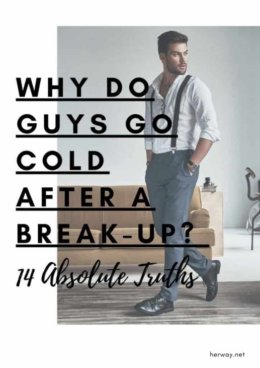 Cold after go why breakup guys do How A