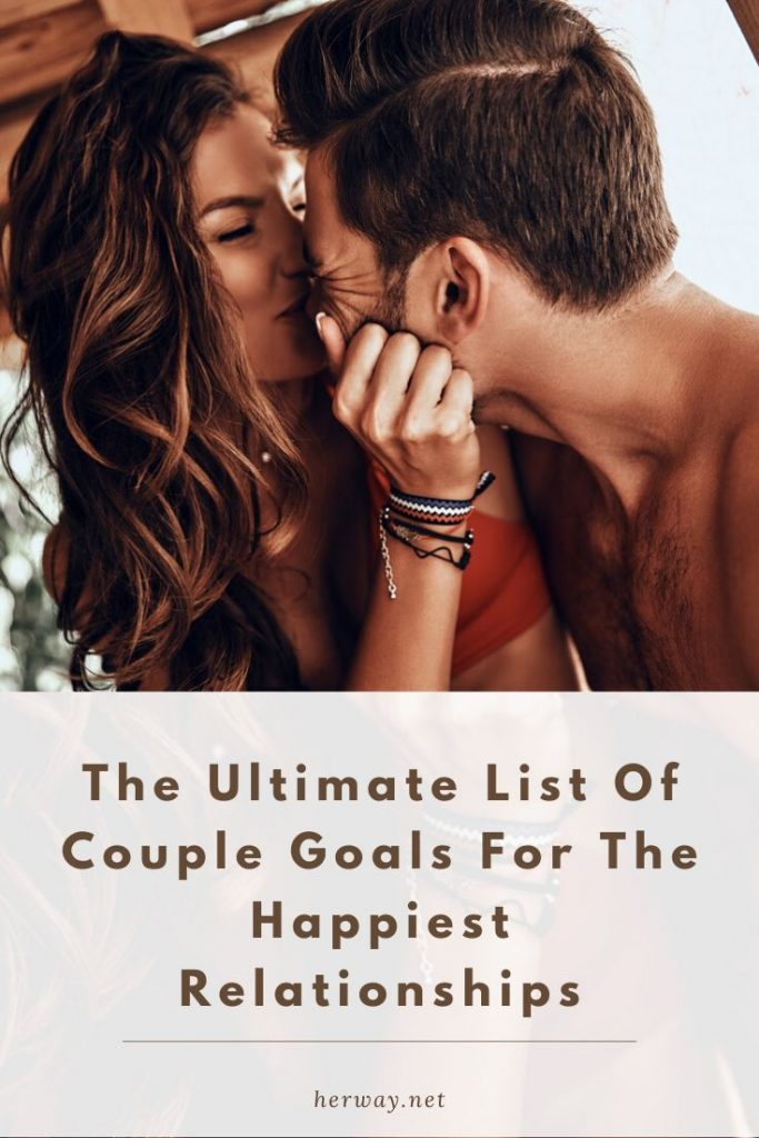 The Ultimate List Of Couple Goals For The Happiest Relationships