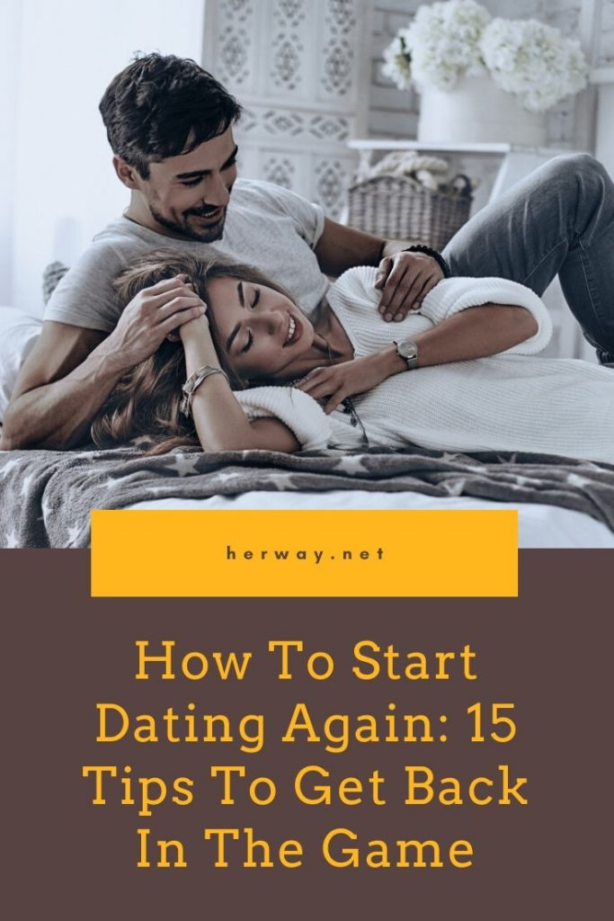 How To Start Dating Again: 15 Tips To Get Back In The Game