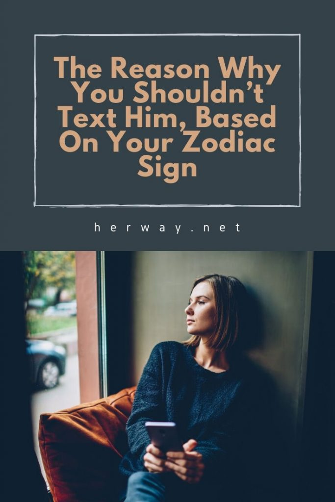The Reason Why You Shouldn't Text Him, Based On Your Zodiac Sign