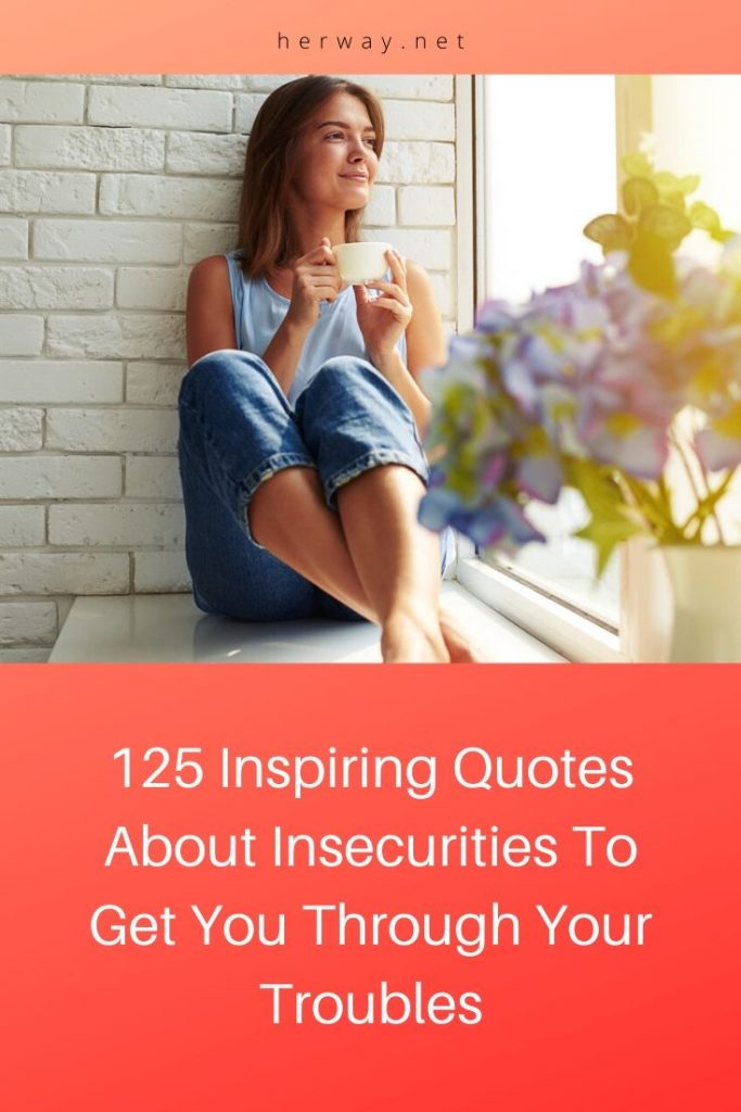 125 Inspiring Quotes About Insecurities To Get You Through Your Troubles