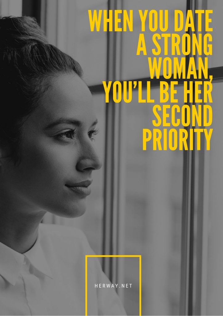 When You Date A Strong Woman, You'll Be Her Second Priority