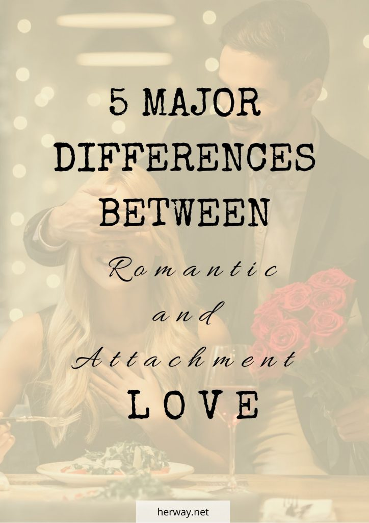 5 Major Differences Between Romantic And Attachment Love