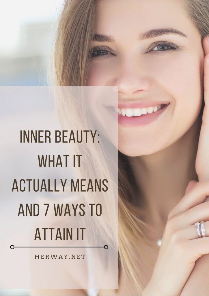 Inner Beauty: What It Actually Means And 7 Ways To Attain It